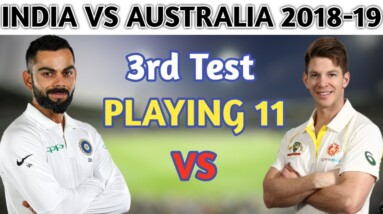 India Vs Australia 3rd Test Match 2018 Playing 11 | India 11 Players In 3rd Test